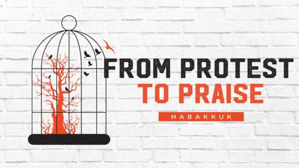 From Protest to Praise: A Study of Habakkuk
