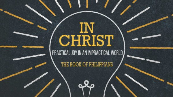 In Christ: Practical Joy in an Impractical World (Philippians)
