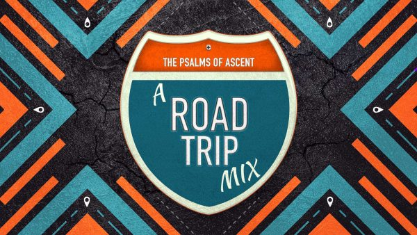 A Road Trip Mix (The Psalms of Ascents)