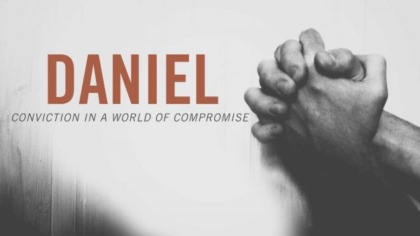 Daniel: Conviction in a World of Compromise